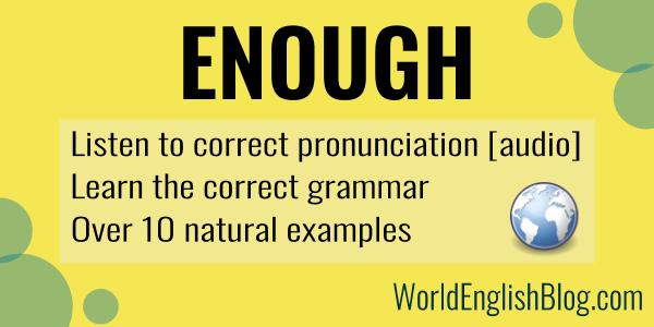 English vocabulary - enough Listen to correct pronunciation  Learn the correct grammar Over 10 natural examples